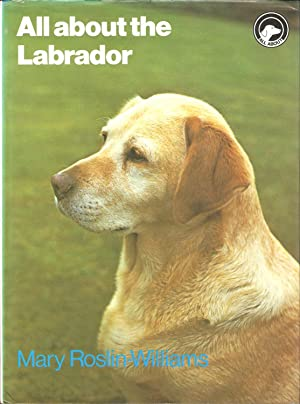 ALL ABOUT THE LABRADOR. By Mary Roslin-Williams.: Roslin-Williams (Mary).