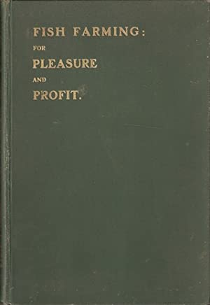"FISH FARMING: FOR PLEASURE AND PROFIT. By ""Practical."" Fully illustrated from photographs..."