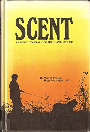 SCENT: TRAINING TO TRACK, SEARCH, AND RESCUE.: Pearsall (Milo D.)