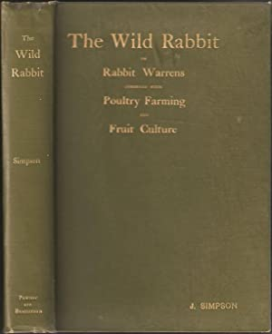THE WILD RABBIT IN A NEW ASPECT, OR RABBIT-WARRENS COMBINED WITH POULTRY FARMING & FRUIT ...