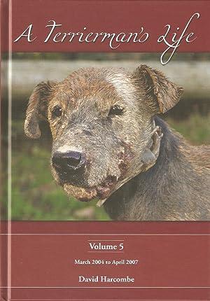 A TERRIERMAN'S LIFE: VOLUME V. MARCH 2004: Harcombe (David).