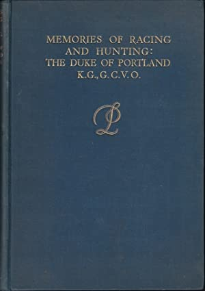 MEMORIES OF RACING AND HUNTING. By The Duke of Portland K.G., G.C.V.O.: Portland (The Duke of).