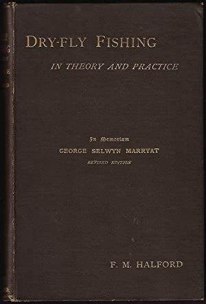 """DRY-FLY FISHING IN THEORY AND PRACTICE. By Frederic M. Halford (""""Detached Badger"""" of &..."""