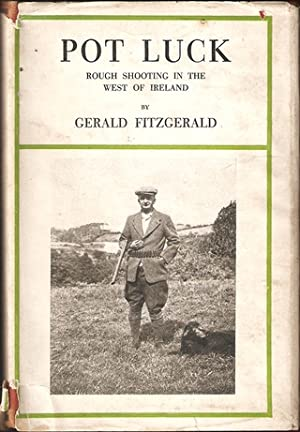 POT LUCK: ROUGH SHOOTING IN THE WEST OF IRELAND. By Gerald Fitzgerald.: Fitzgerald (Gerald).