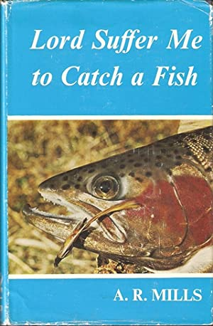 LORD SUFFER ME TO CATCH A FISH.: Mills (A.R.).