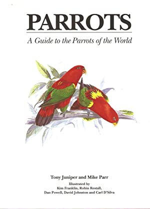 PARROTS: A GUIDE TO THE PARROTS OF THE WORLD. By Tony Juniper and Mike Parr.: Juniper (Tony) and ...