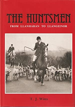 THE HUNTSMEN: FROM LLANHARAN TO LLANGEINOR. By T.J. Witts.: Witts (T.J.).