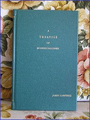 A TREATISE OF MODERN FALCONRY. By James Campbell, Esq. Edited with a new postscript by Walter A. ...