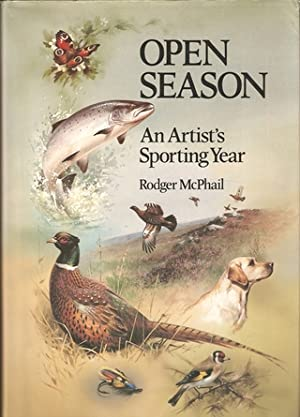 OPEN SEASON: AN ARTIST'S SPORTING YEAR. By Rodger McPhail.: McPhail (Rodger).