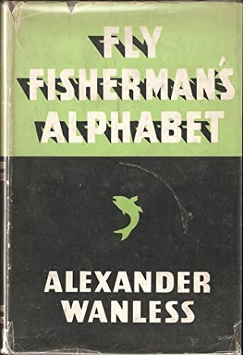 FLY FISHERMAN'S ALPHABET: TROUT, SEA TROUT, SALMON,: Wanless (Alexander). (1889-1952).