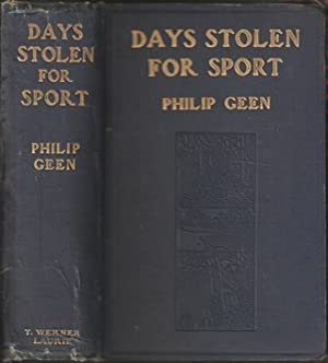 DAYS STOLEN FOR SPORT. By Philip Geen. With fifty-two illustrations.: Geen (Philip). (1842-1922).