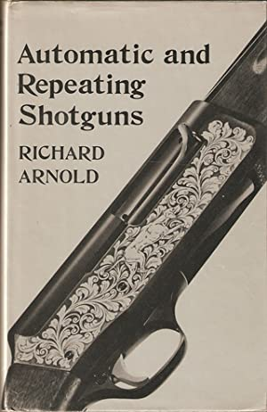AUTOMATIC AND REPEATING SHOTGUNS. REVISED EDITION. By: Arnold (Richard). (b.