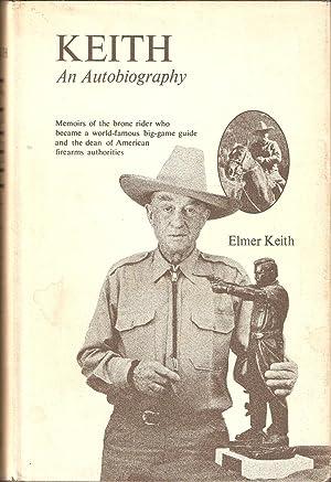KEITH: AN AUTOBIOGRAPHY. By Elmer Keith.: Keith (Elmer Merrifield).
