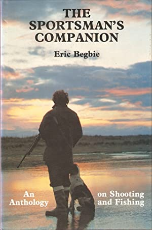 THE SPORTSMAN'S COMPANION. Compiled by Eric Begbie.: Begbie (Eric). Editor.