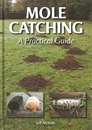 MOLE CATCHING: A PRACTICAL GUIDE. By Jeff: Nicholls (Jeff).