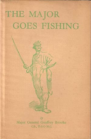 THE MAJOR GOES FISHING. By Major-General Geoffrey: Brooke (Major-General Geoffrey).