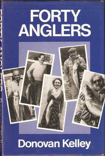 FORTY ANGLERS. By Donovan Kelley.: Kelley (Donovan).