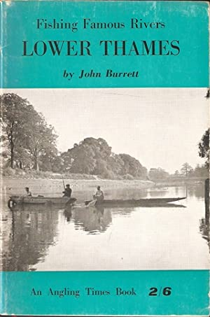 FISHING FAMOUS RIVERS: LOWER THAMES. By John: Burrett (John).