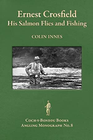 ERNEST CROSFIELD: HIS SALMON FLIES AND FISHING.: Innes (Colin).