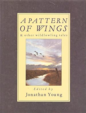 A PATTERN OF WINGS AND OTHER WILDFOWLING: Young (Jonathan). Editor.