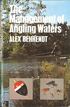 THE MANAGEMENT OF ANGLING WATERS. By Alex: Behrendt (Alex).