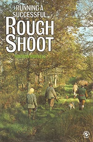 RUNNING A SUCCESSFUL ROUGH SHOOT. By Norman: Mursell (Norman).