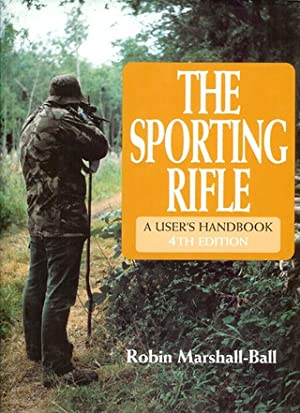 THE SPORTING RIFLE: A USER'S HANDBOOK. By: Marshall-Ball (Robin).