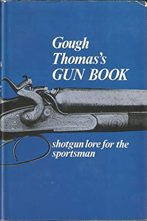GOUGH THOMAS'S GUN BOOK: SHOTGUN LORE FOR: Garwood (Godfrey Thomas).