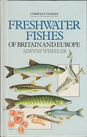 FRESHWATER FISHES OF BRITAIN AND EUROPE. By: Wheeler (Alwyne), Weever