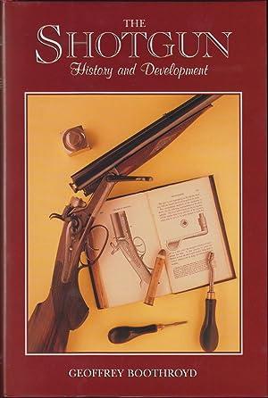 THE SHOTGUN: HISTORY & DEVELOPMENT. By Geoffrey: Boothroyd (Geoffrey). (1925-2001).