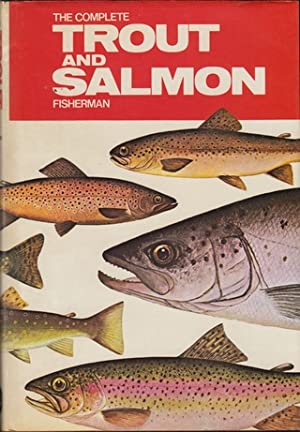 THE COMPLETE TROUT AND SALMON FISHERMAN. Edited: Thorndike (Jack). Editor.