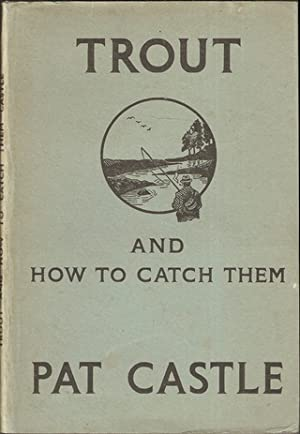 TROUT AND HOW TO CATCH THEM. By: Castle (Pat).