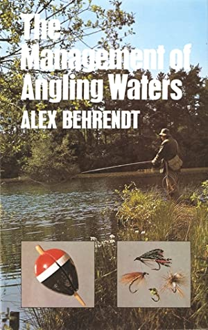 THE MANAGEMENT OF ANGLING WATERS. By Alex Behrendt.: Behrendt (Alex).
