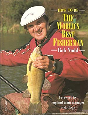 HOW TO BE THE WORLD'S BEST FISHERMAN.: Nudd (Bob) with