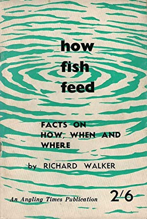 HOW FISH FEED: Facts on how, when and where. By Richard Walker.: Walker (Richard Stuart). (1918-...
