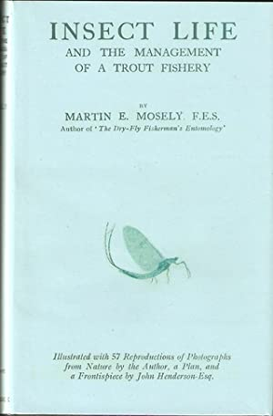 INSECT LIFE AND THE MANAGEMENT OF A TROUT FISHERY. By Martin E. Mosely, F.E.S.: MOSELY (Martin ...