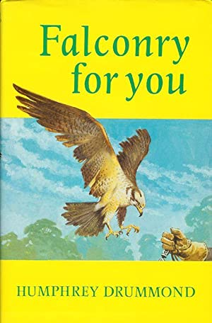 FALCONRY FOR YOU. By Humphrey ap Evans.: Drummond (Humphrey) [Humphrey