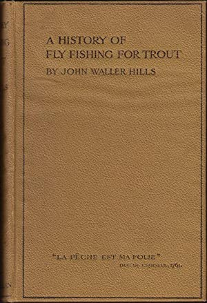 A HISTORY OF FLY FISHING FOR TROUT.: Hills (Major The