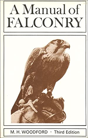 A MANUAL OF FALCONRY. By Michael Woodford. With chapters on rook hawking and game hawking by J.G. ...