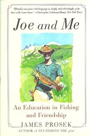 JOE AND ME: AN EDUCATION IN FISHING: Prosek (James).