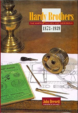 HARDY BROTHERS: THE MASTERS, THE MEN AND THEIR REELS. 1873 - 1939.: Drewett (John).