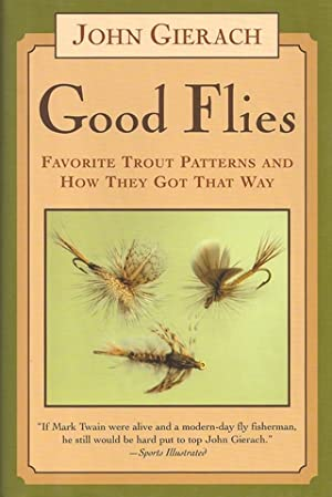 GOOD FLIES: FAVORITE TROUT PATTERNS AND HOW: Gierach (John). (b.