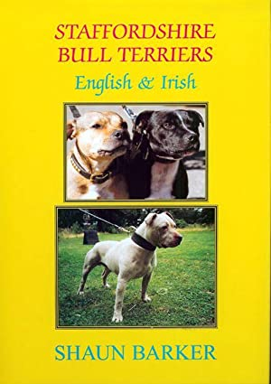 STAFFORDSHIRE BULL TERRIERS: ENGLISH AND IRISH. HISTORY, DEVELOPMENT & CRITICAL EXAMINATION. By...