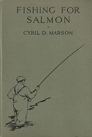 FISHING FOR SALMON: PRACTICAL MODERN METHODS. By Cyril Darby Marson, M.R.C.S. ENG., L.R.C.P. LOND.:...