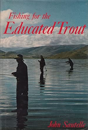 FISHING FOR THE EDUCATED TROUT. By John: Sautelle (John).