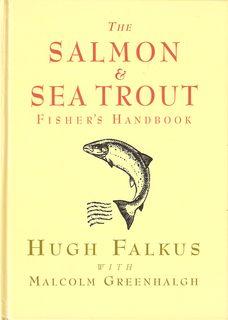 THE SALMON & SEA TROUT FISHER'S HANDBOOK. By Hugh Falkus & Malcolm Greenhalgh.: Falkus...