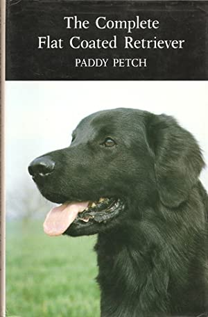 THE COMPLETE FLAT-COATED RETRIEVER. By Paddy Petch.: Petch (Paddy).
