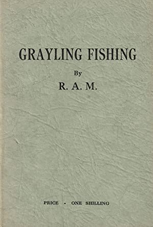 GRAYLING FISHING. by R.A.M.: R.A.M.