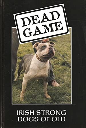 DEAD GAME: IRISH STRONG DOGS OF OLD. Edited by Jonathan Darcy.: Darcy (Jonathan). Editor.
