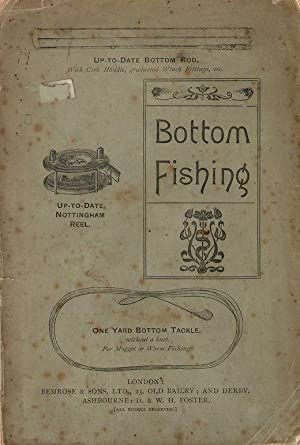 UP TO DATE BOTTOM FISHING, BEING THE PORTION DEVOTED TO THE VARIOUS MODES OF FLOAT FISHING IN THE &...
